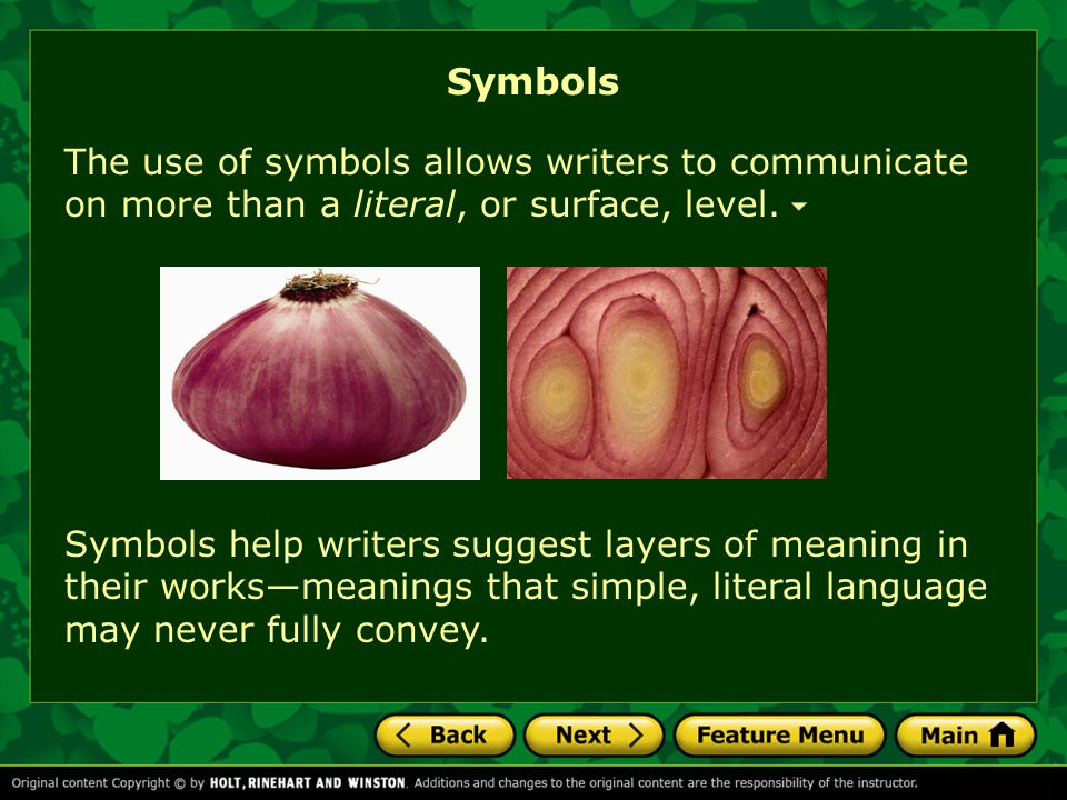 Symbols The use of symbols allows writers to communicate on more than a literal, or surface, level.