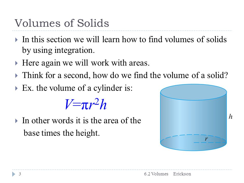 Volumes of Solids In this section we will learn how to find volumes of solids by using integration.