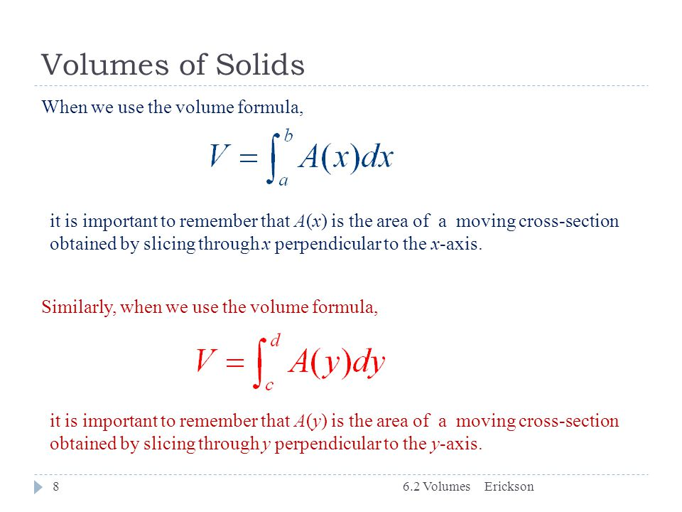 Volumes of Solids When we use the volume formula,