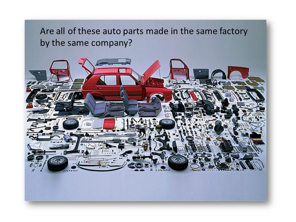 Are all of these auto parts made in the same factory by the same company