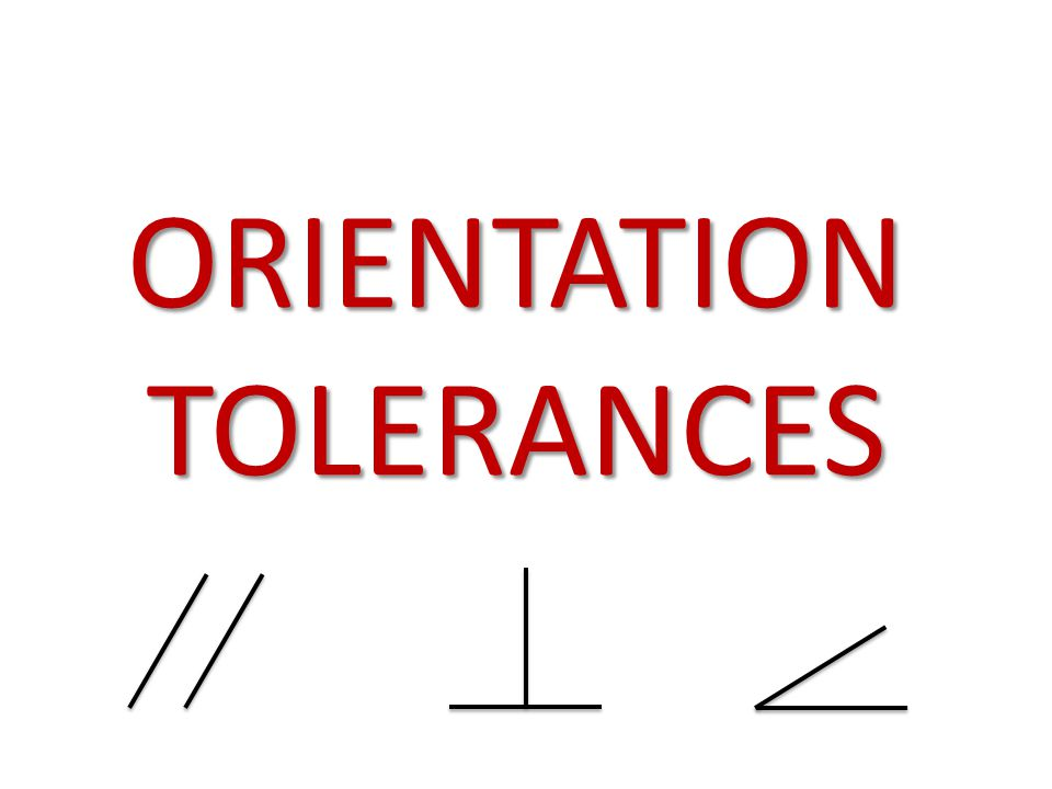 ORIENTATION TOLERANCES