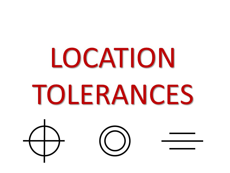 LOCATION TOLERANCES