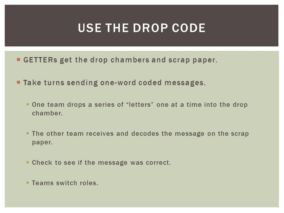 Use the drop code GETTERs get the drop chambers and scrap paper.