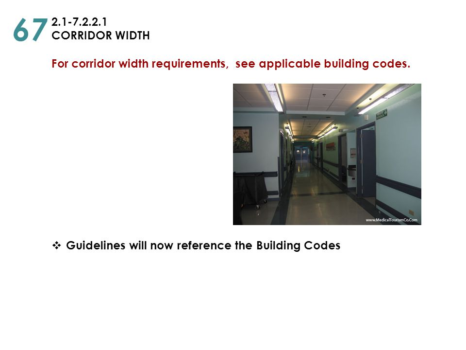 67 2.1-7.2.2.1. CORRIDOR WIDTH. For corridor width requirements, see applicable building codes.