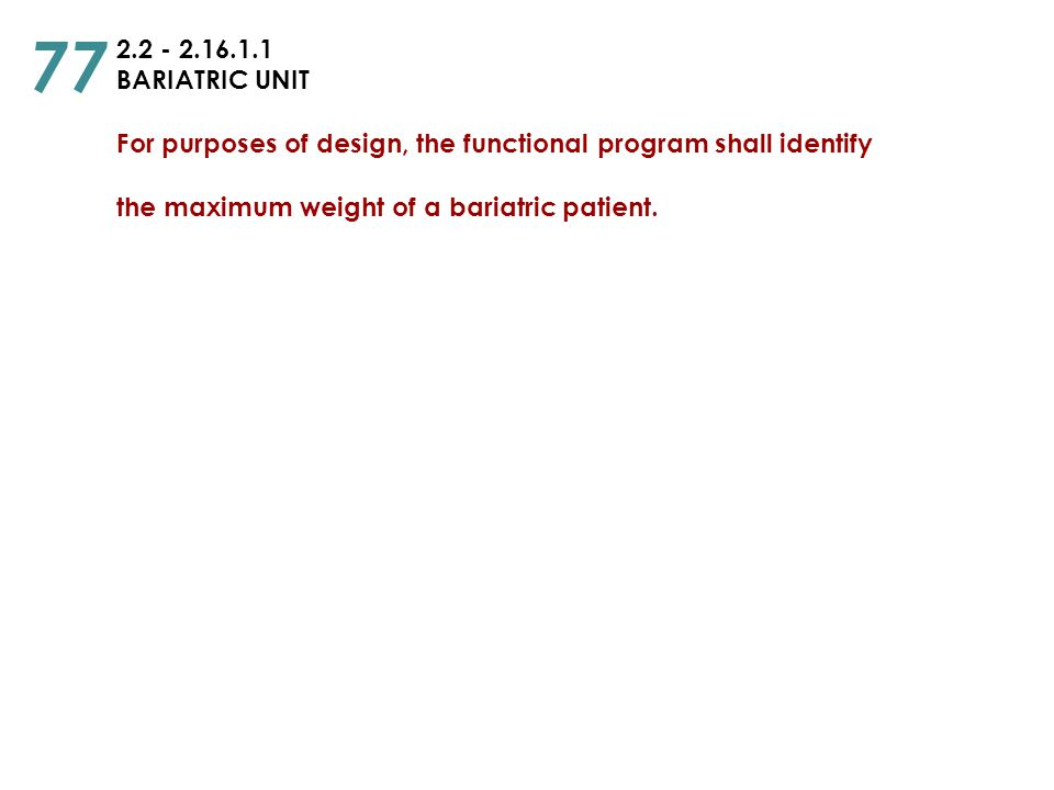 77 2.2 - 2.16.1.1. BARIATRIC UNIT For purposes of design, the functional program shall identify.