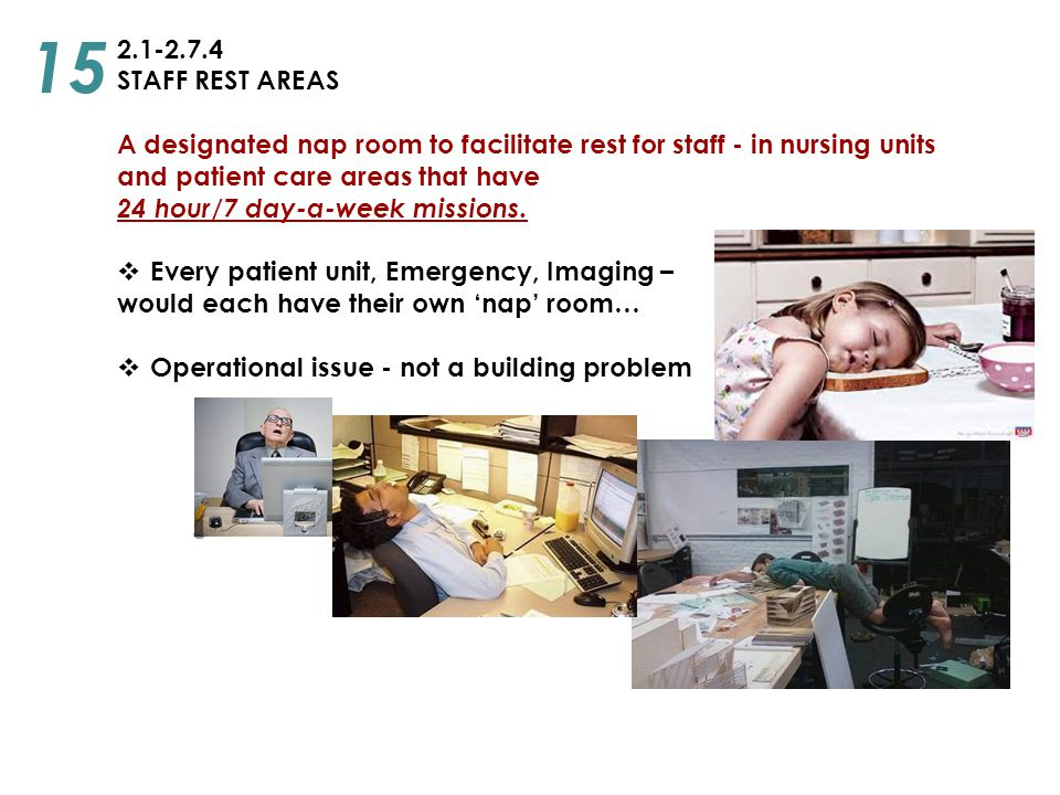 15 2.1-2.7.4. STAFF REST AREAS. A designated nap room to facilitate rest for staff - in nursing units and patient care areas that have.