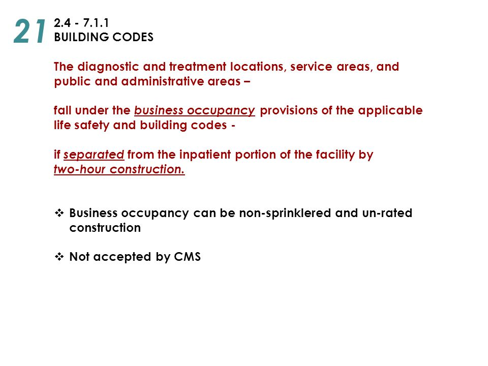 21 2.4 - 7.1.1. BUILDING CODES. The diagnostic and treatment locations, service areas, and public and administrative areas –