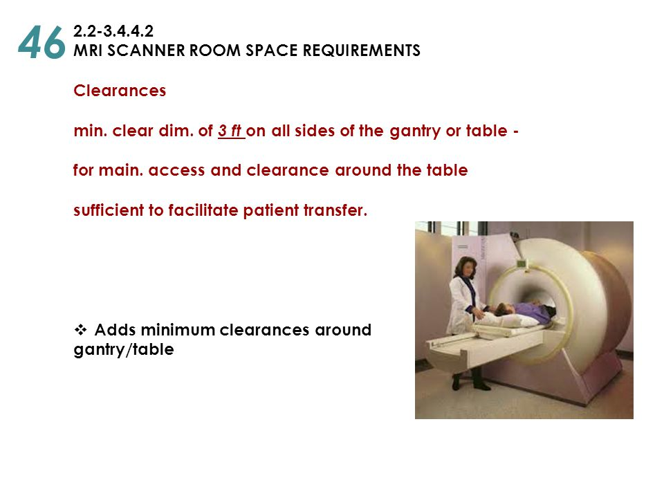 46 2.2-3.4.4.2 MRI SCANNER ROOM SPACE REQUIREMENTS Clearances