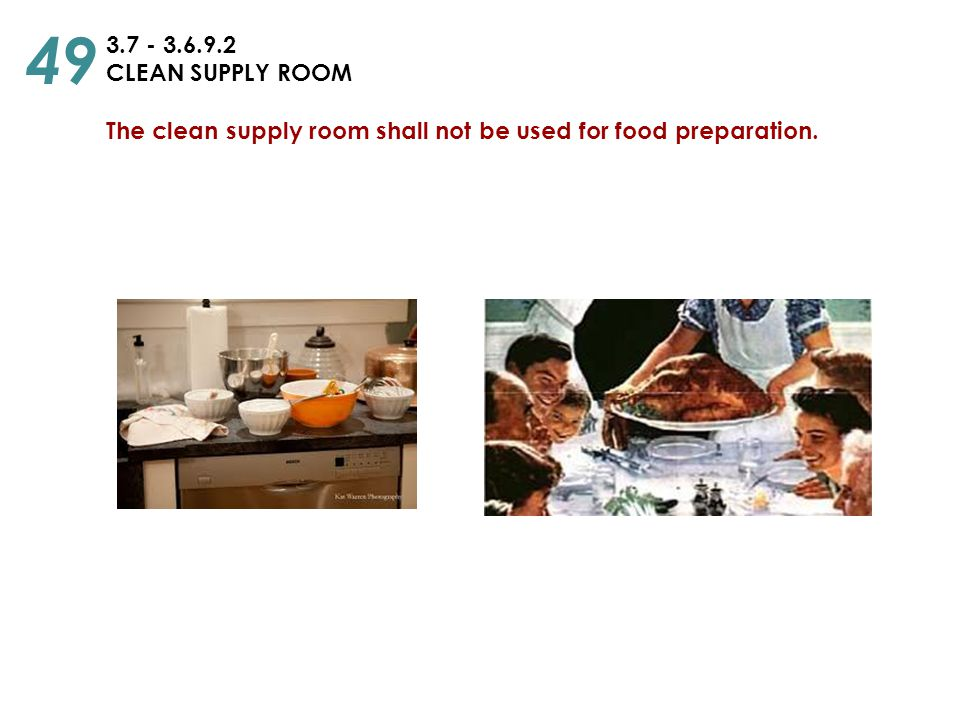 49 3.7 - 3.6.9.2 CLEAN SUPPLY ROOM The clean supply room shall not be used for food preparation.
