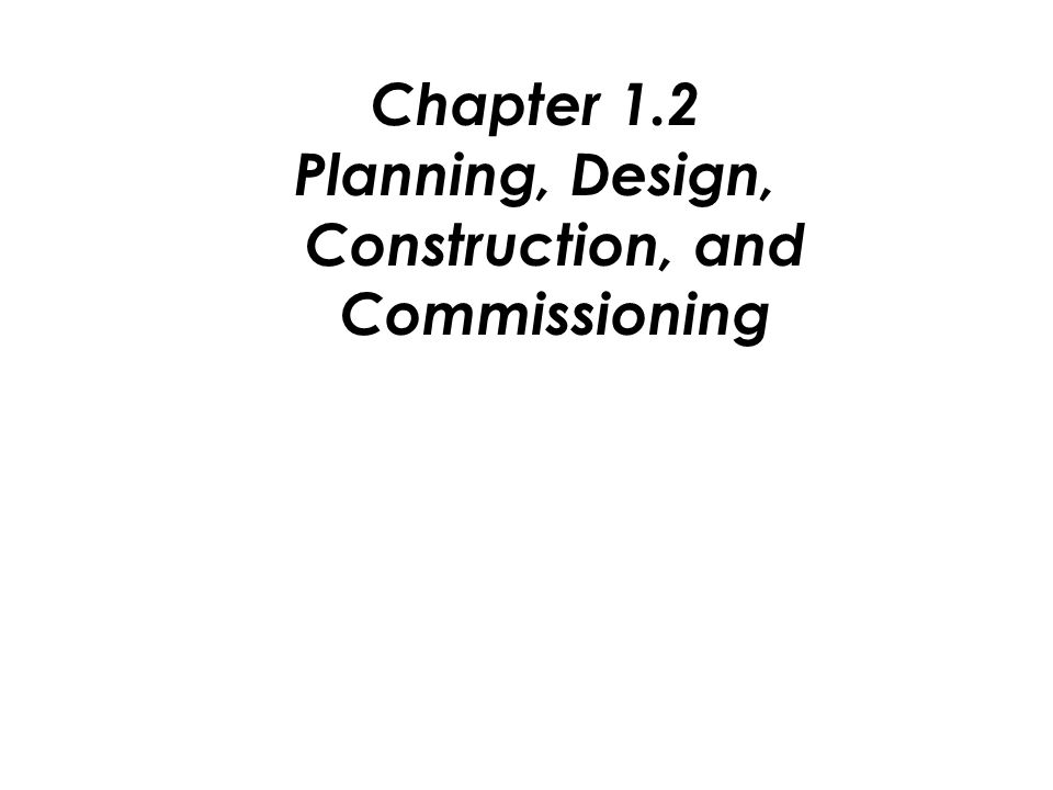 Planning, Design, Construction, and Commissioning