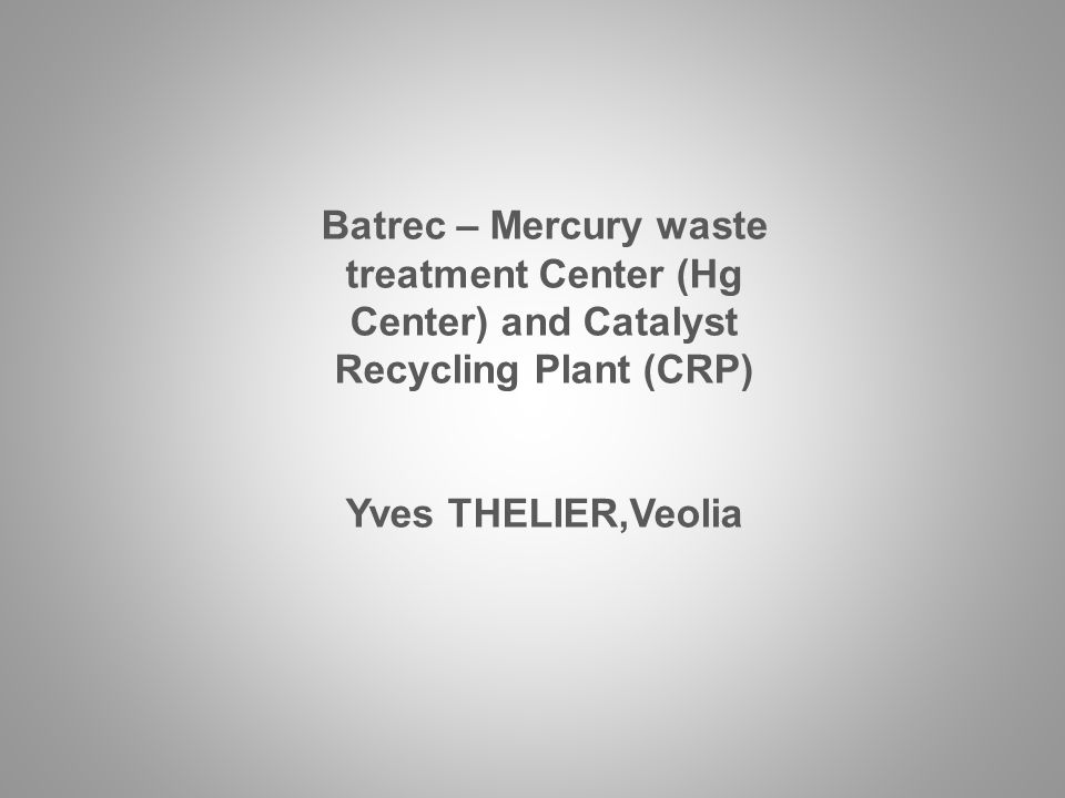 Batrec – Mercury waste treatment Center (Hg Center) and Catalyst Recycling Plant (CRP)