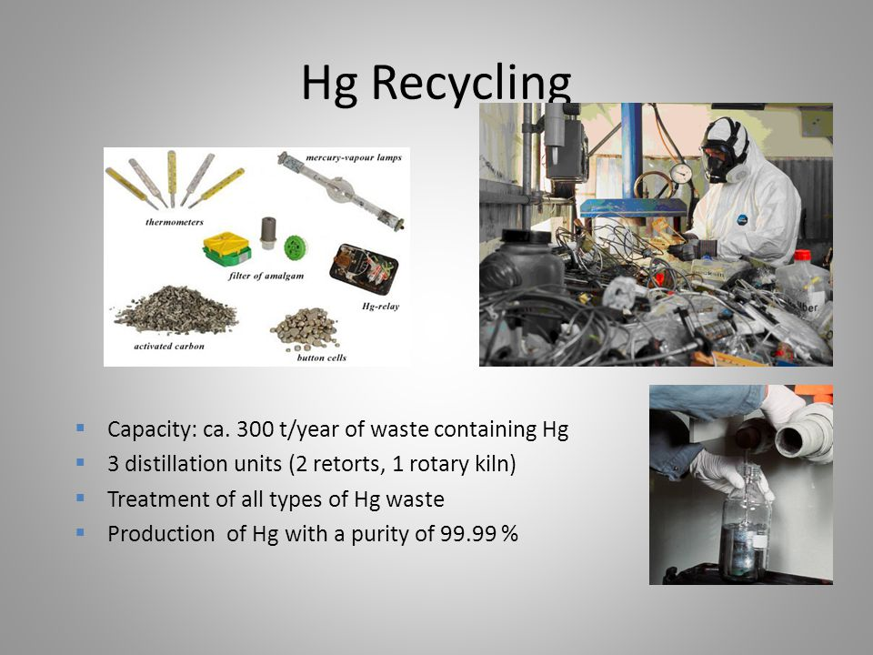 Hg Recycling Capacity: ca. 300 t/year of waste containing Hg