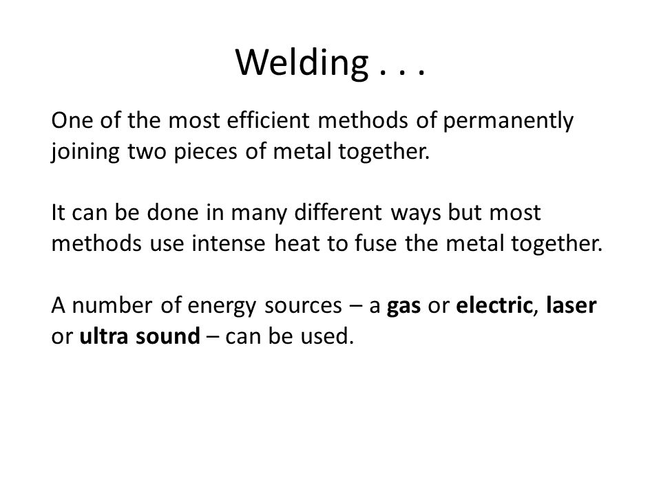 Welding . . . One of the most efficient methods of permanently joining two pieces of metal together.