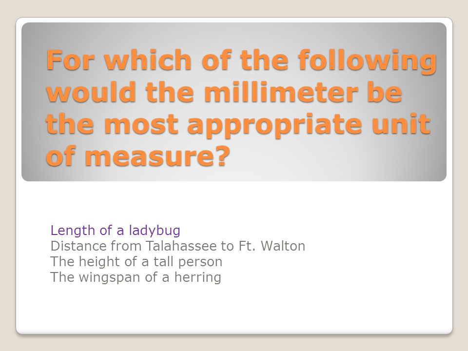 For which of the following would the millimeter be the most appropriate unit of measure