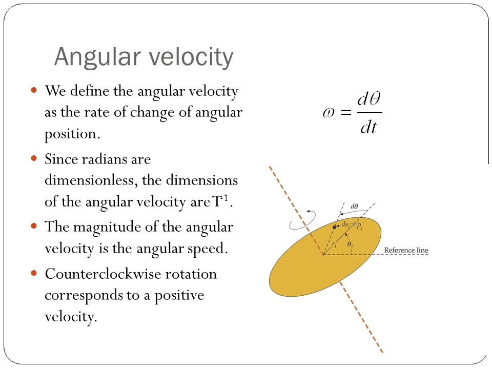 Angular velocity We define the angular velocity as the rate of change of angular position.