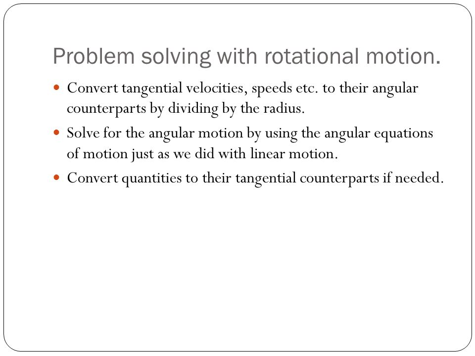 Problem solving with rotational motion.