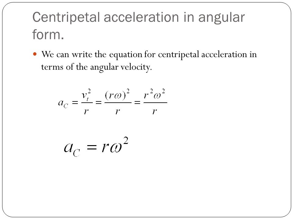 Centripetal acceleration in angular form.