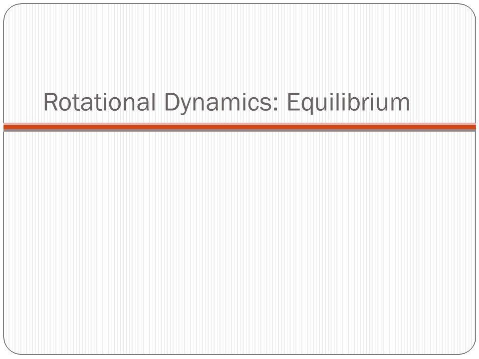Rotational Dynamics: Equilibrium