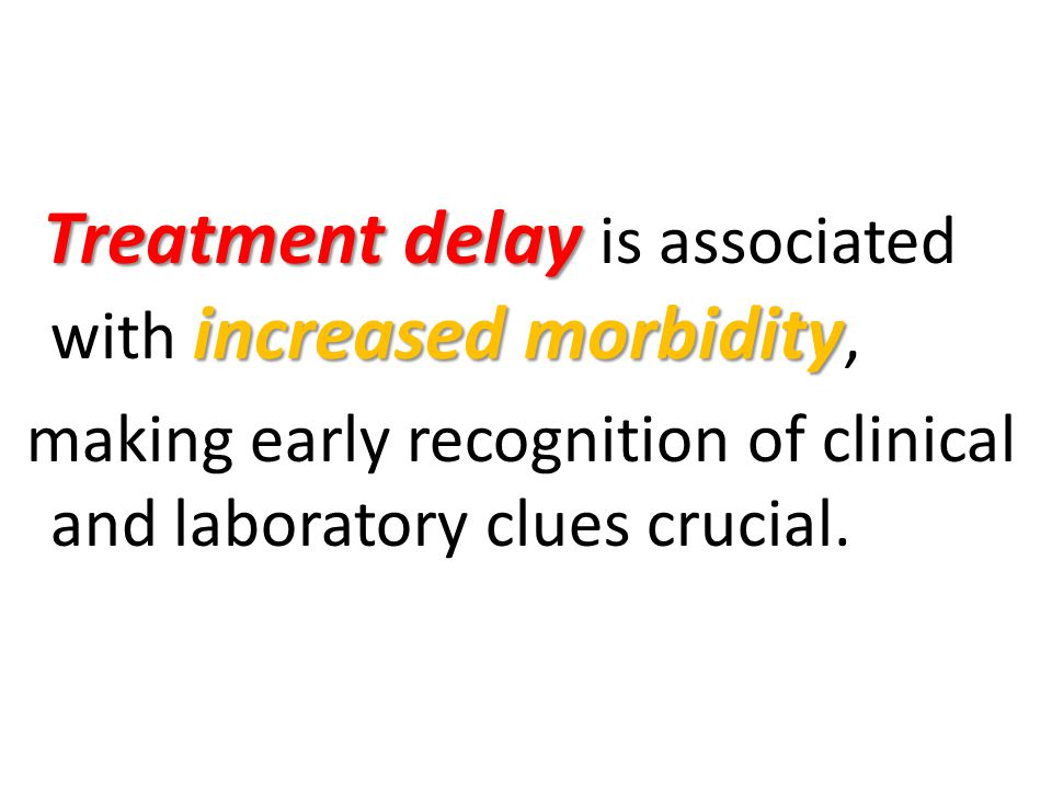 making early recognition of clinical and laboratory clues crucial.