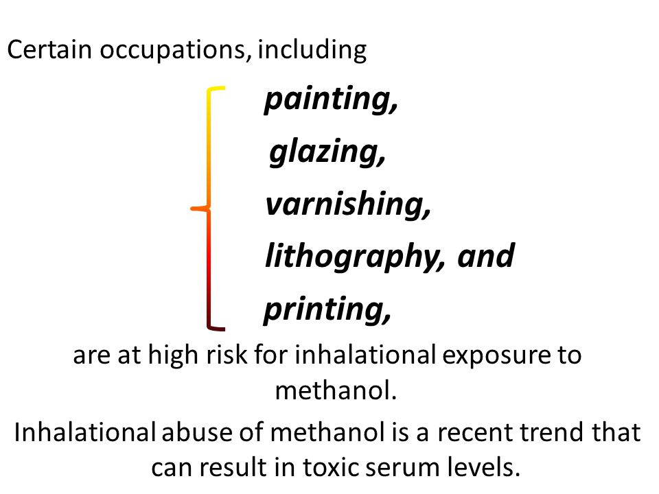 are at high risk for inhalational exposure to methanol.