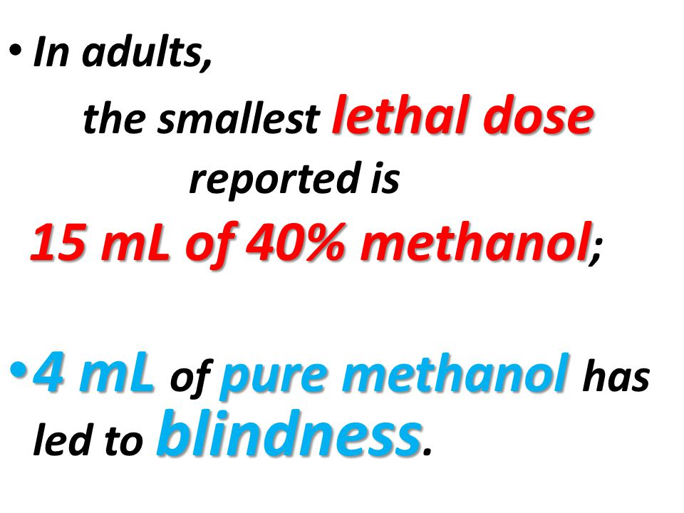 4 mL of pure methanol has led to blindness.