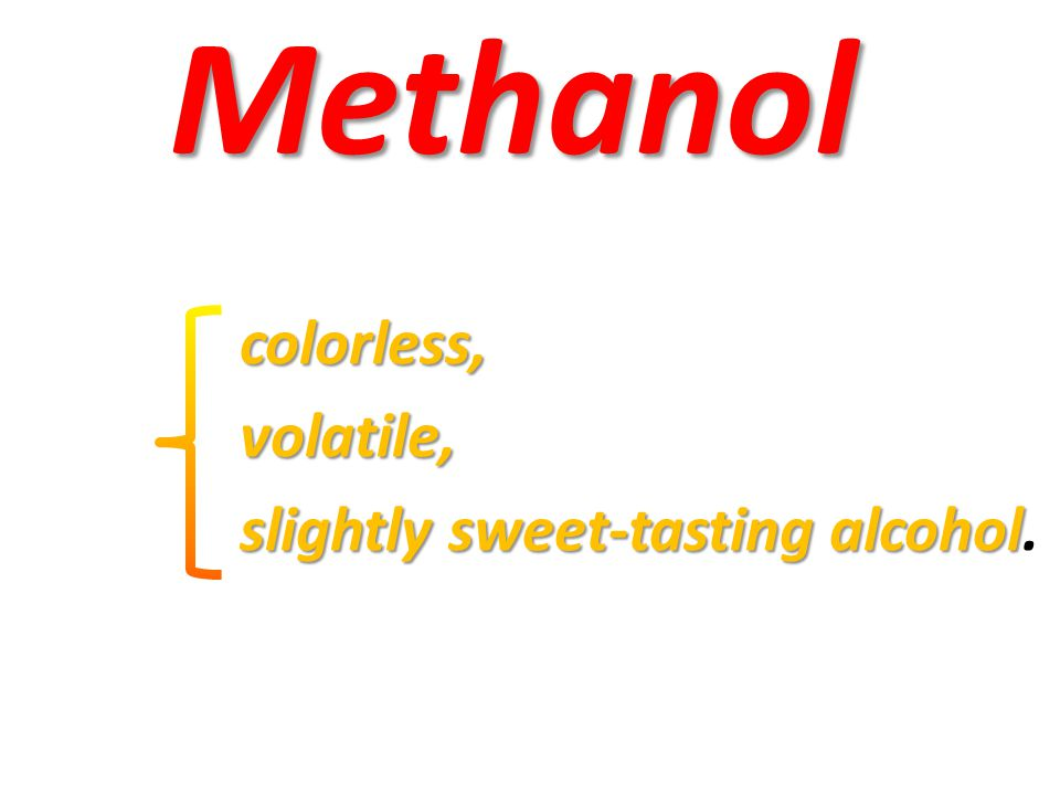 Methanol colorless, volatile, slightly sweet-tasting alcohol.