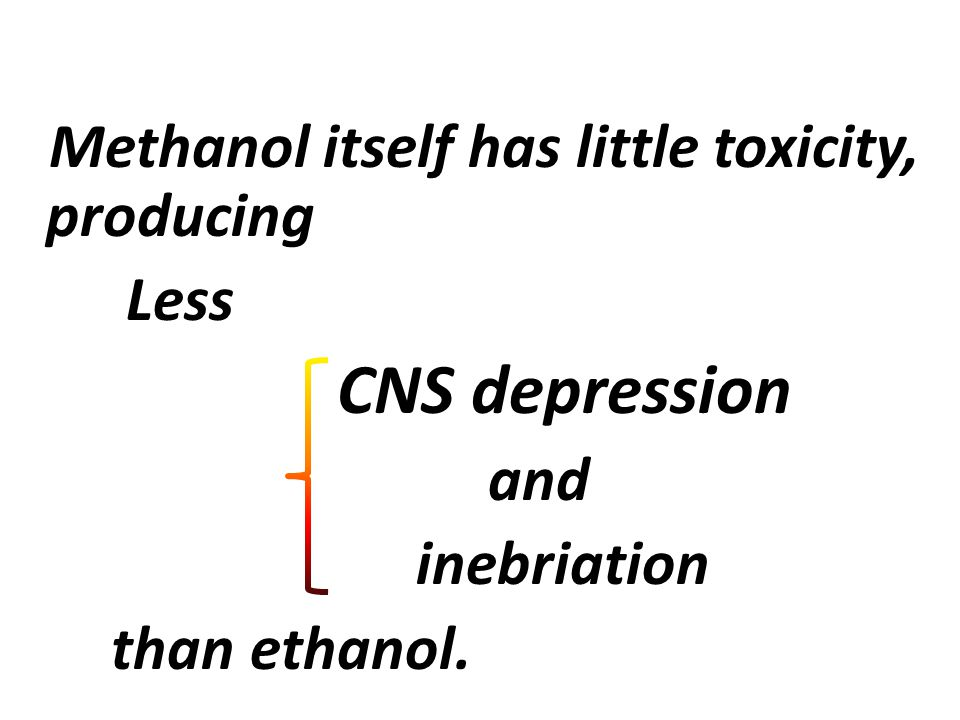 CNS depression Less and inebriation than ethanol.