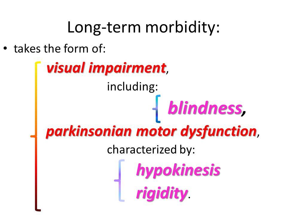 Long-term morbidity: parkinsonian motor dysfunction,