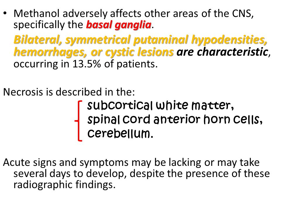 Methanol adversely affects other areas of the CNS, specifically the basal ganglia.
