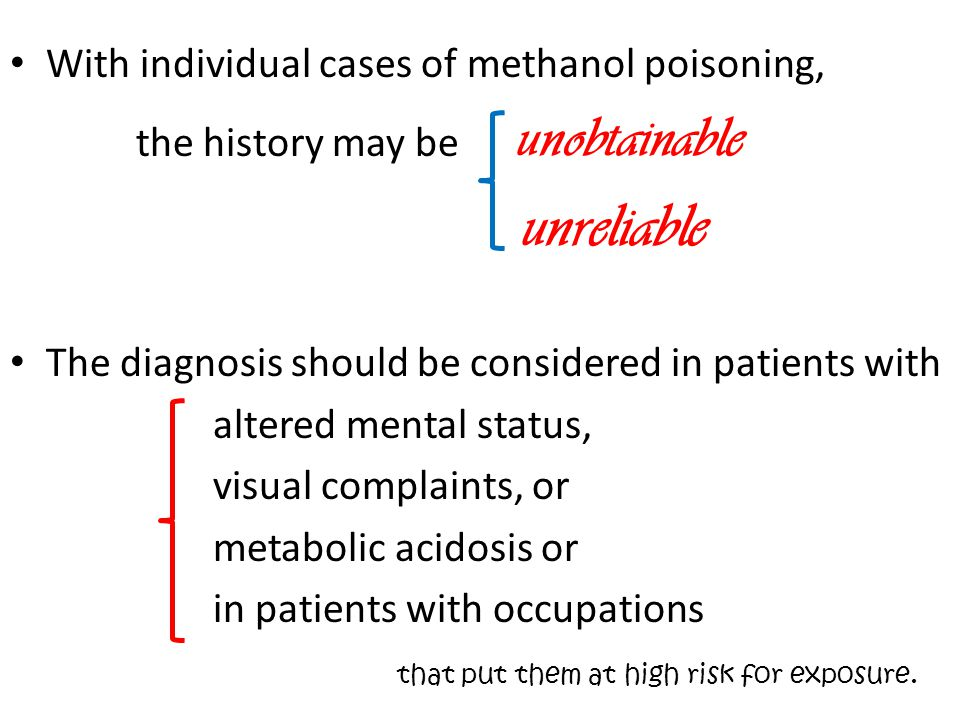 With individual cases of methanol poisoning,
