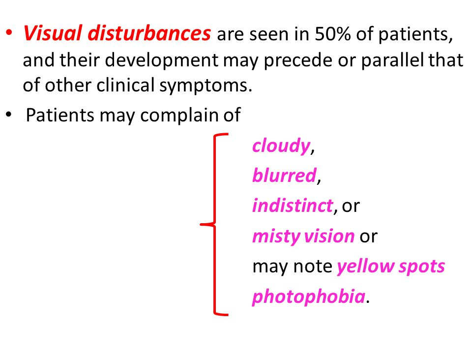 Visual disturbances are seen in 50% of patients, and their development may precede or parallel that of other clinical symptoms.