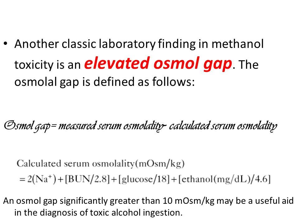 Osmol gap= measured serum osmolality- calculated serum osmolality