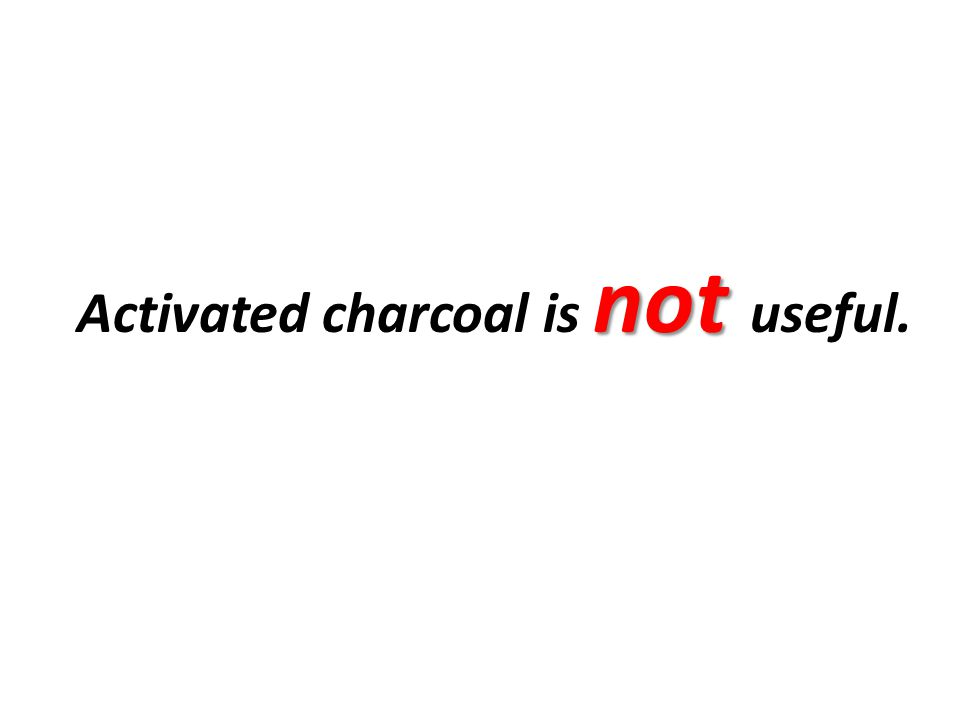 Activated charcoal is not useful.