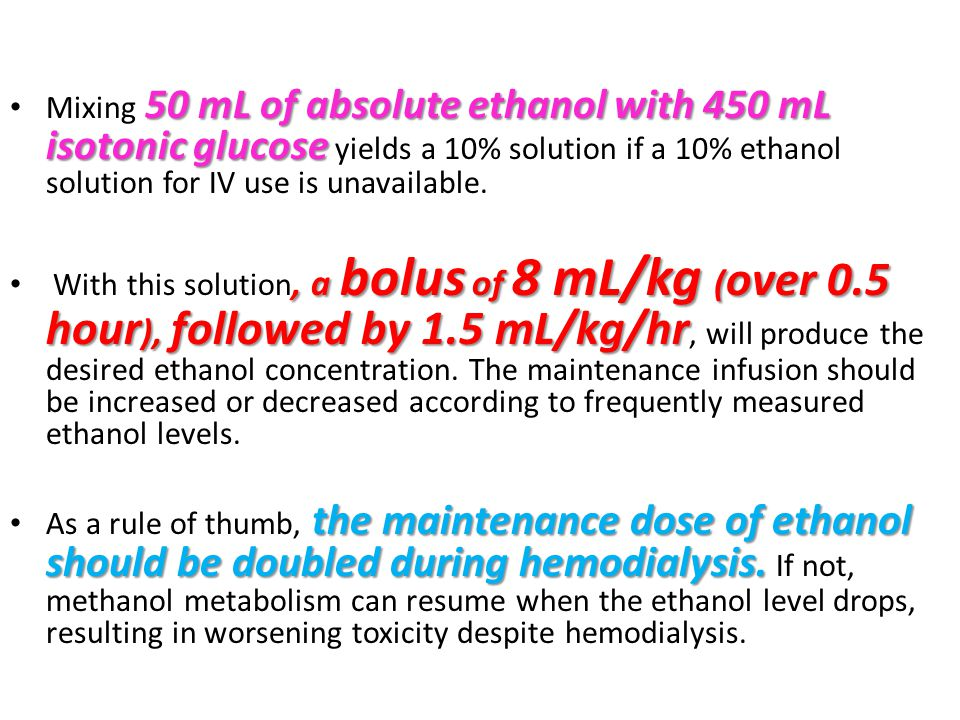 Mixing 50 mL of absolute ethanol with 450 mL isotonic glucose yields a 10% solution if a 10% ethanol solution for IV use is unavailable.