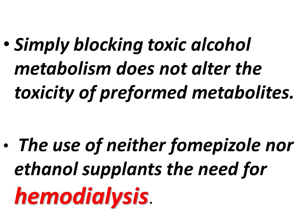 Simply blocking toxic alcohol metabolism does not alter the toxicity of preformed metabolites.