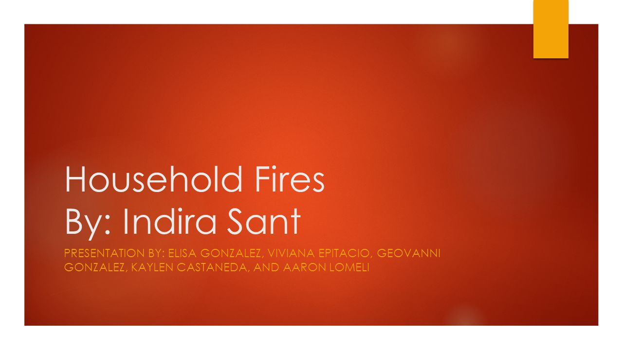 Household Fires By: Indira Sant