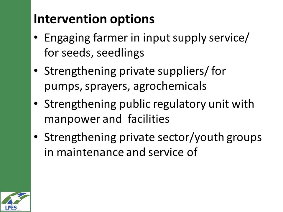 Intervention options Engaging farmer in input supply service/ for seeds, seedlings.