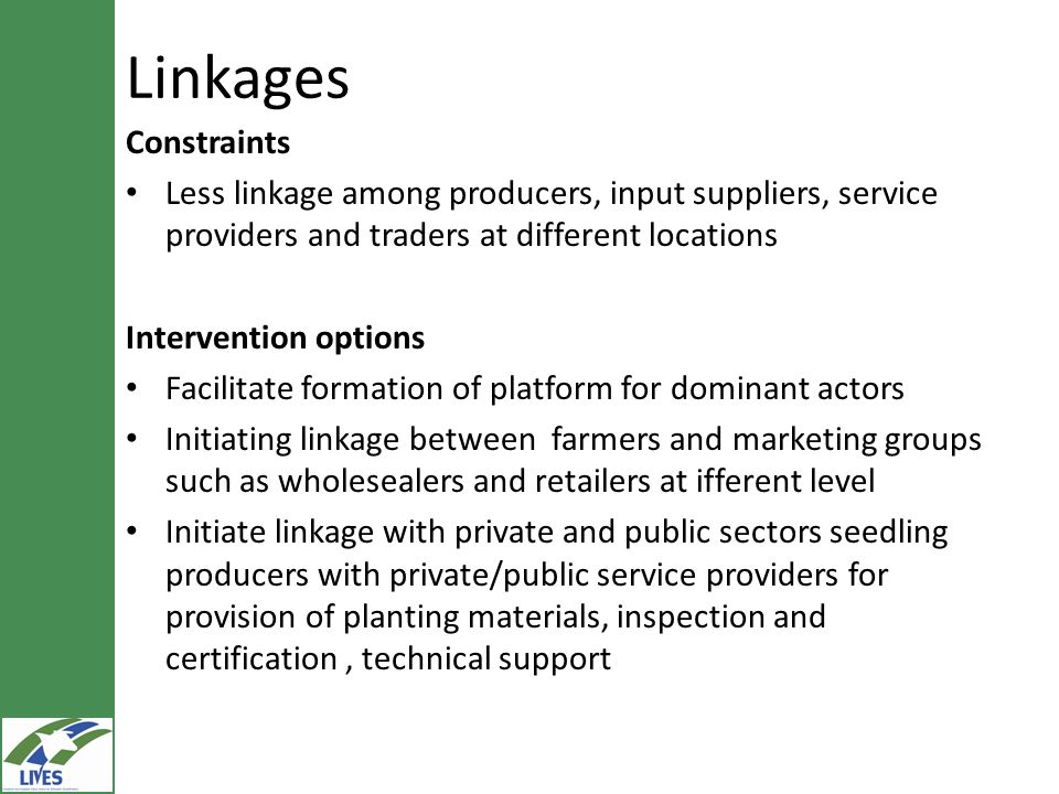 Linkages Constraints. Less linkage among producers, input suppliers, service providers and traders at different locations.