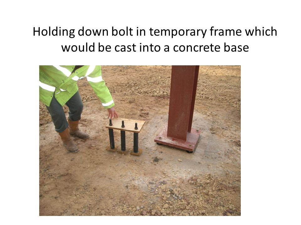 Holding down bolt in temporary frame which would be cast into a concrete base
