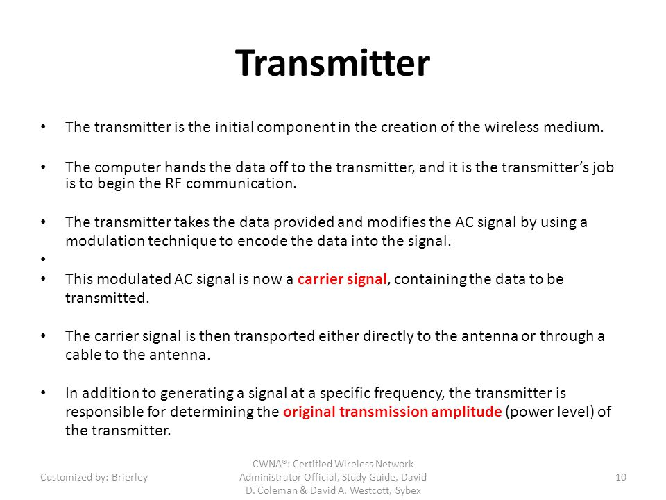 Transmitter The transmitter is the initial component in the creation of the wireless medium.