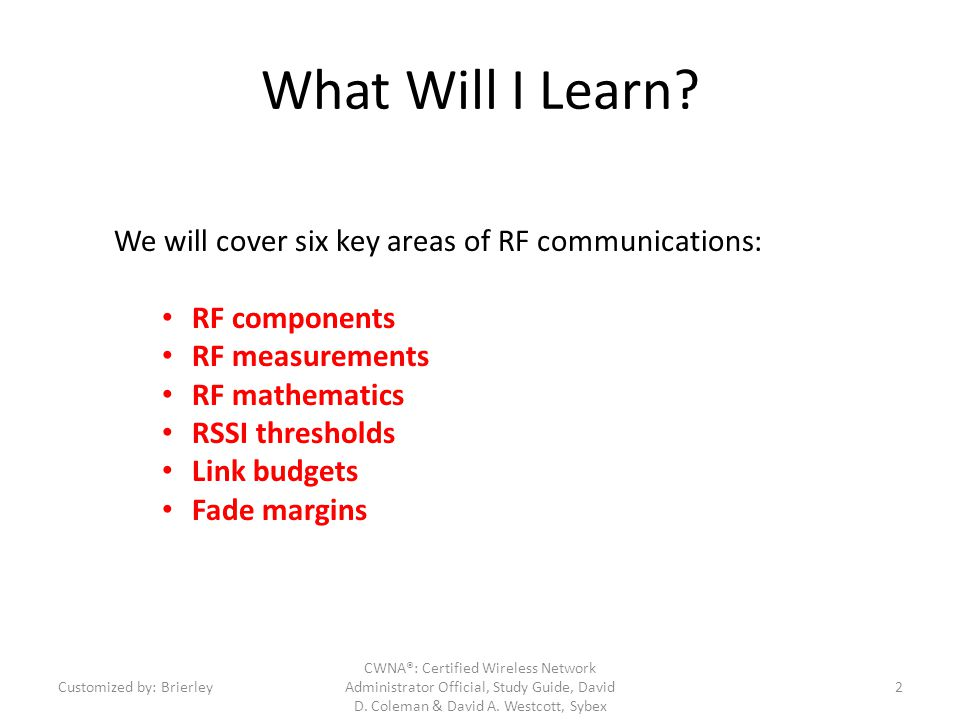 What Will I Learn We will cover six key areas of RF communications: