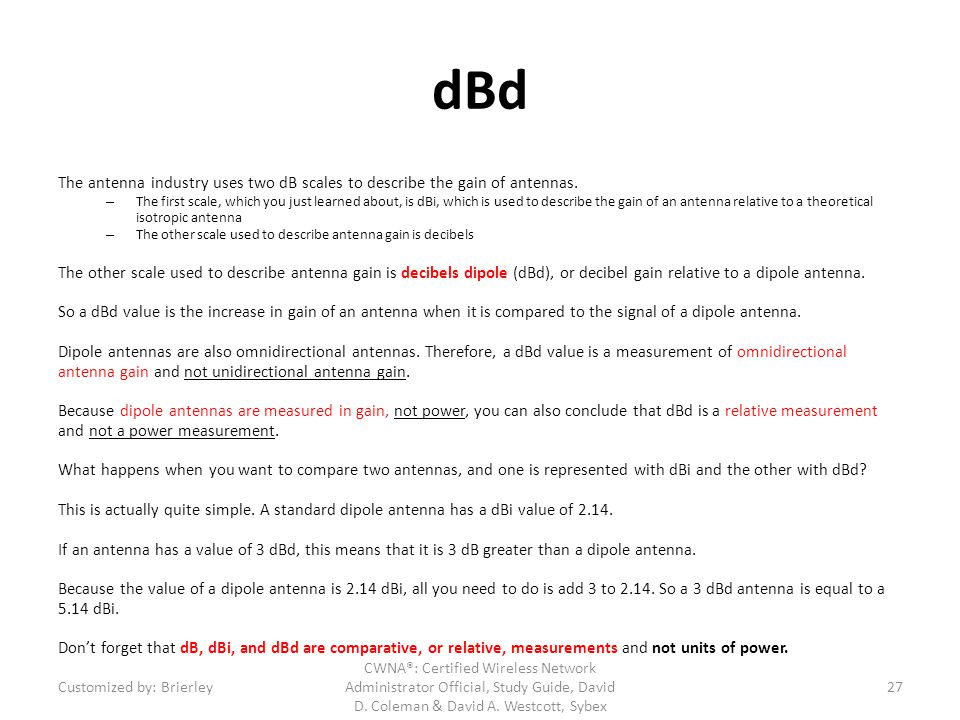 dBd The antenna industry uses two dB scales to describe the gain of antennas.