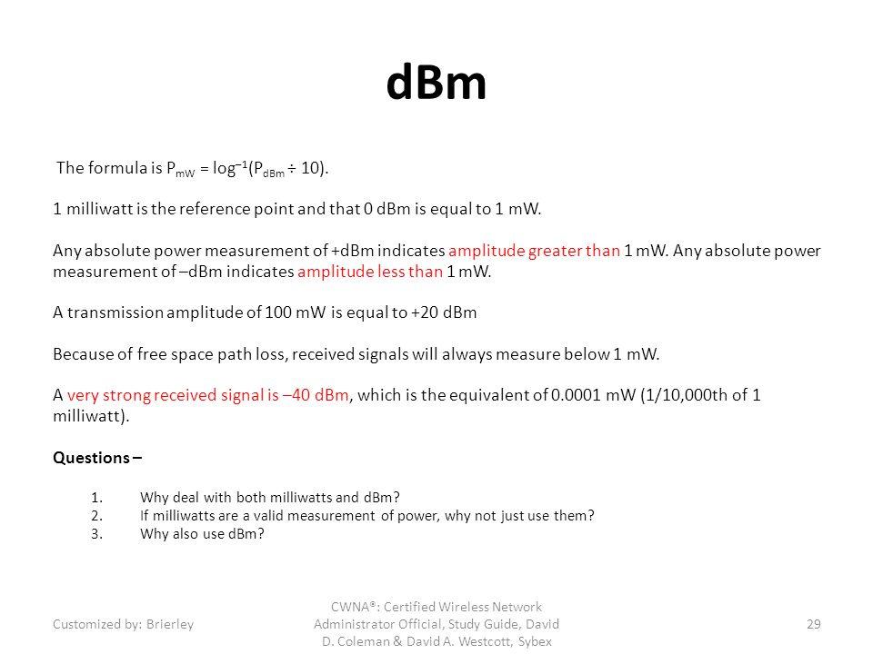dBm The formula is PmW = log–1(PdBm ÷ 10).