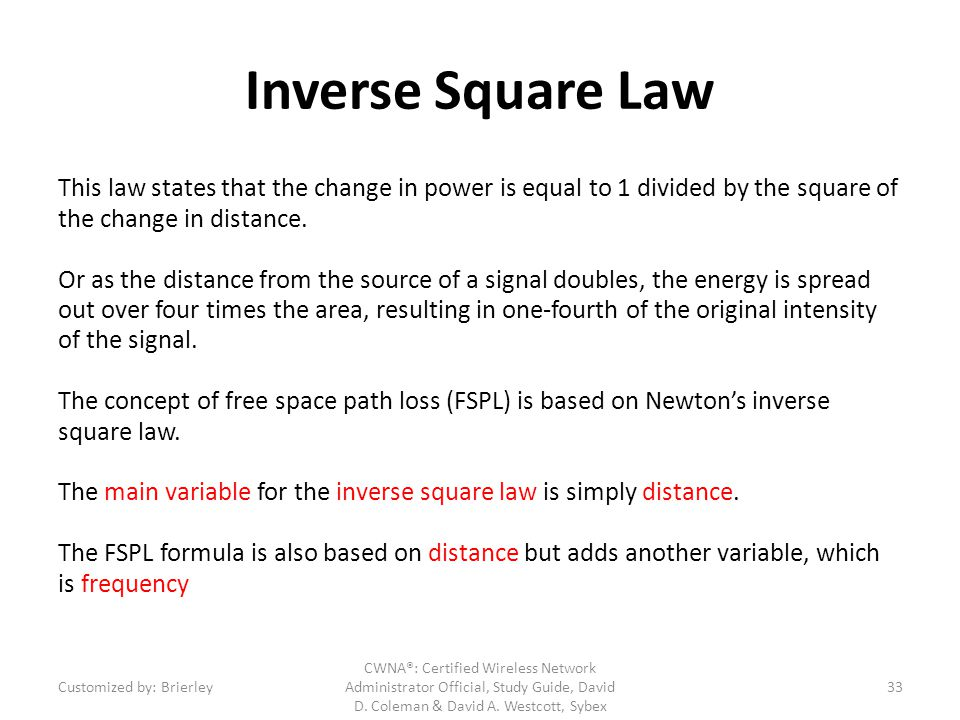 Inverse Square Law This law states that the change in power is equal to 1 divided by the square of the change in distance.