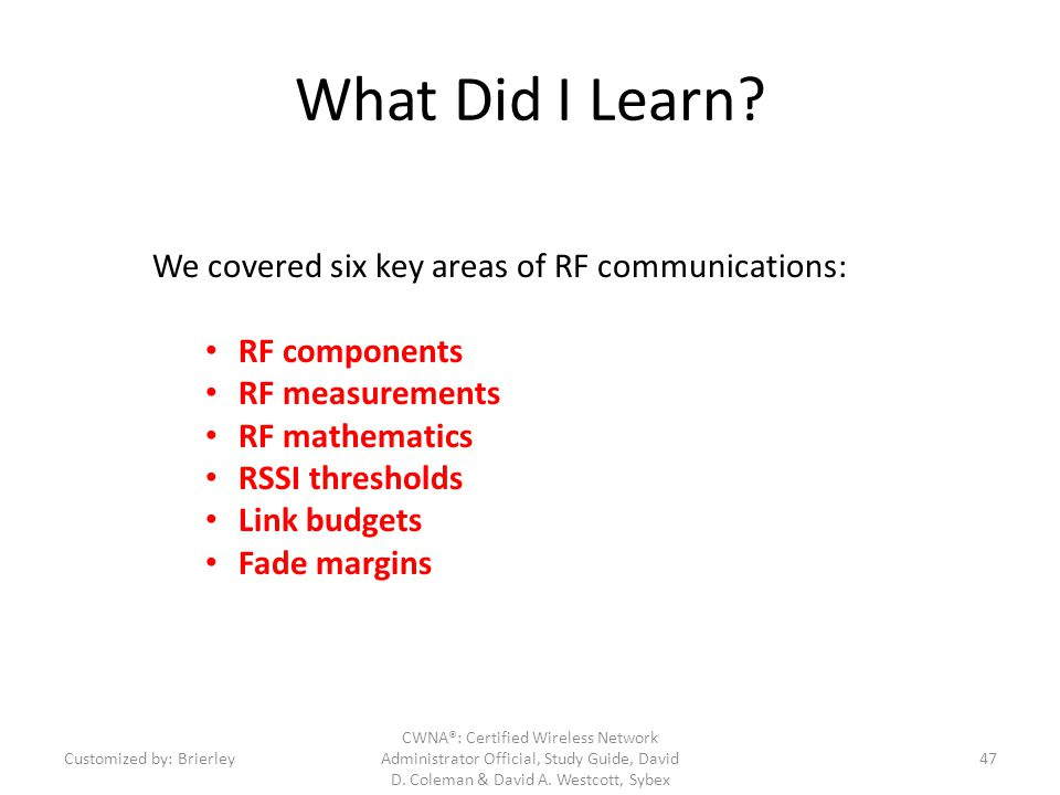 What Did I Learn We covered six key areas of RF communications: