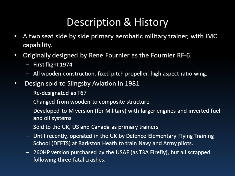 Description & History A two seat side by side primary aerobatic military trainer, with IMC capability.