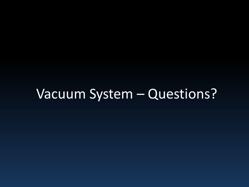 Vacuum System – Questions