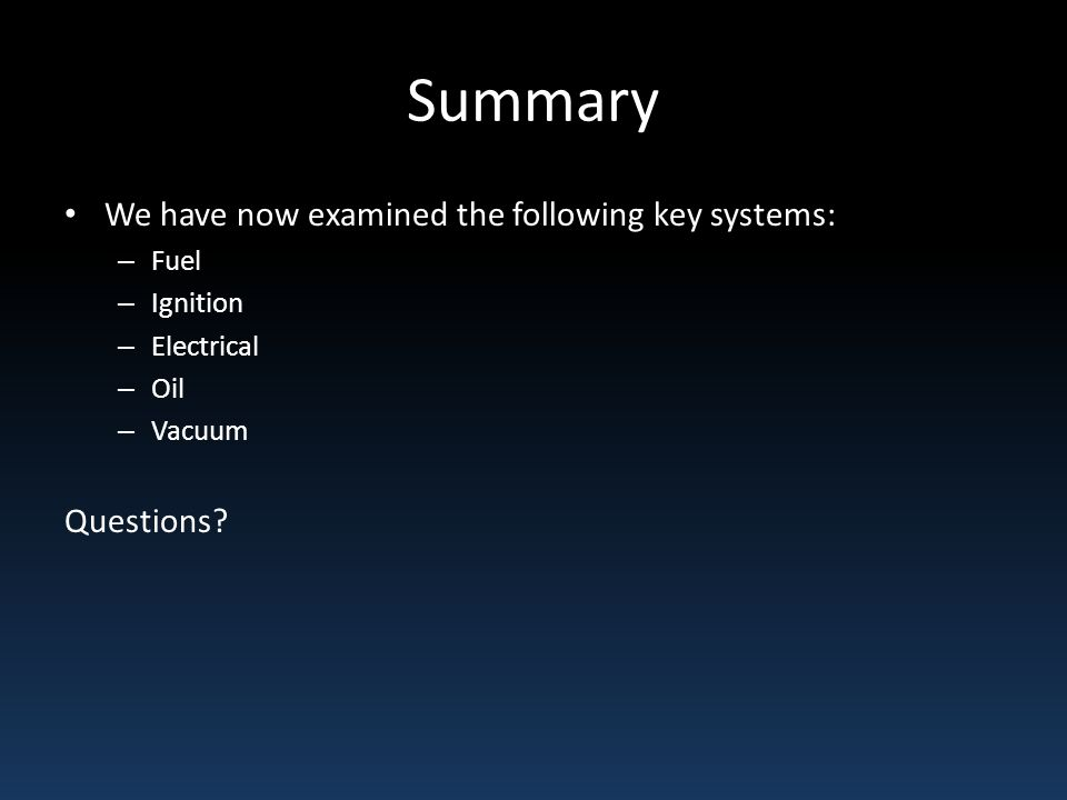 Summary We have now examined the following key systems: Questions