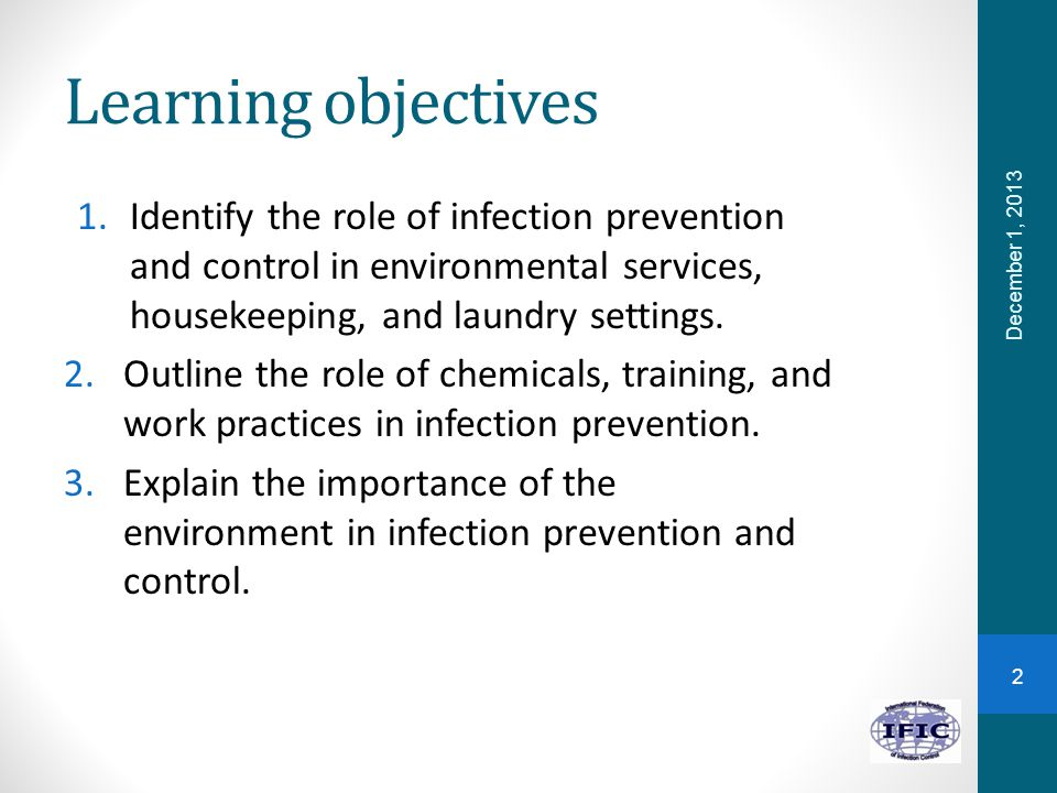 Learning objectives Identify the role of infection prevention and control in environmental services, housekeeping, and laundry settings.