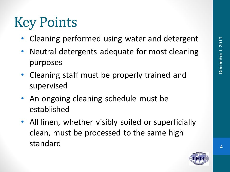 Key Points Cleaning performed using water and detergent